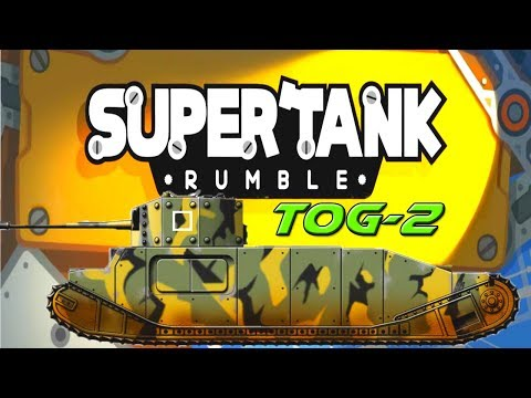 Super Tank Rumble Creations - TOG-2 Heavy Tank