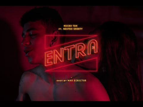 Micro TDH - Entra Ft. Neutro Shorty (Vídeo Oficial)