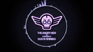 The Angry Kids vs. Bob Marley - Sun Is Shining