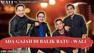 ADA GAJAH DI BALIK BATU - WALI Karaoke