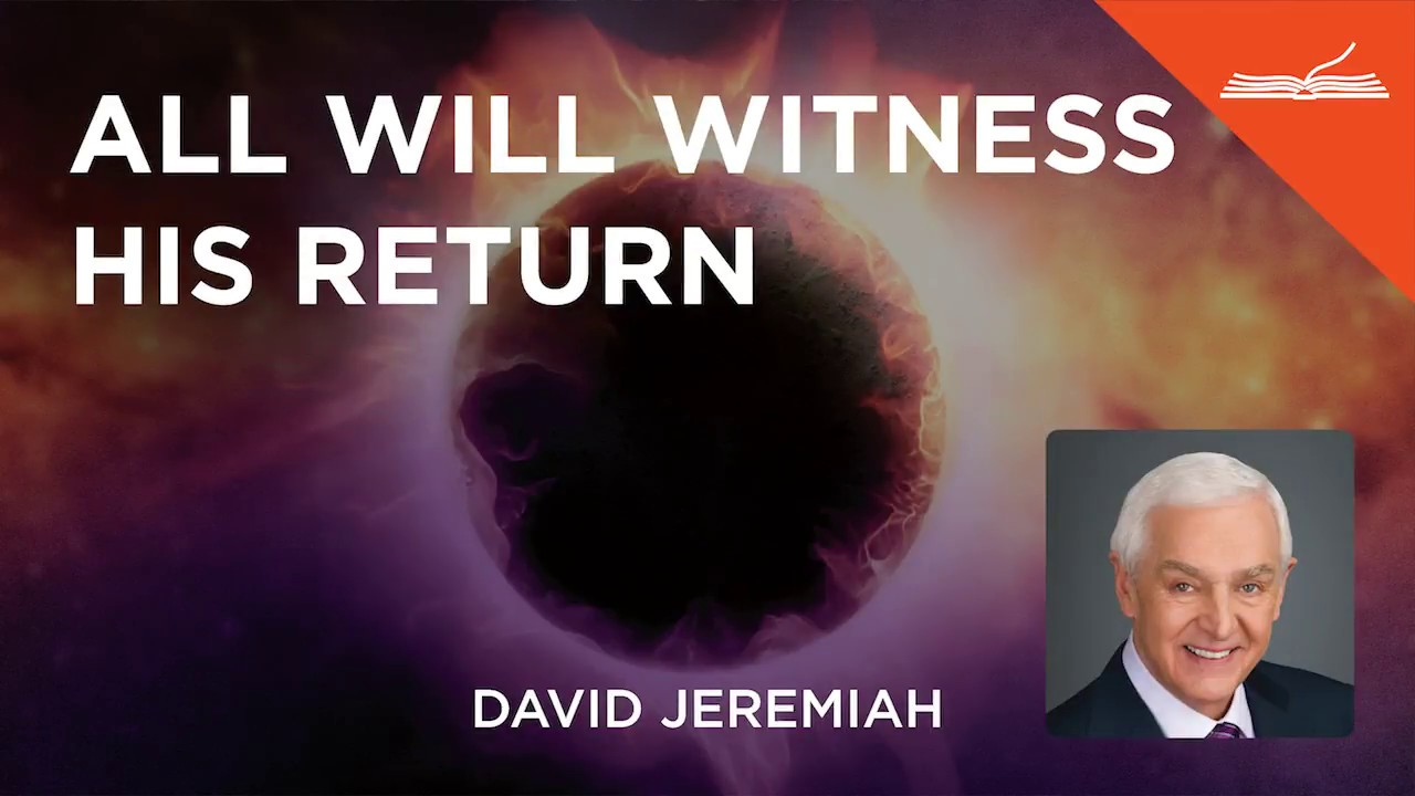 All Will Witness His Return With Dr David Jeremiah Youtube