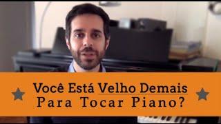 Você Já Passou Da Idade De Aprender A Tocar Piano?