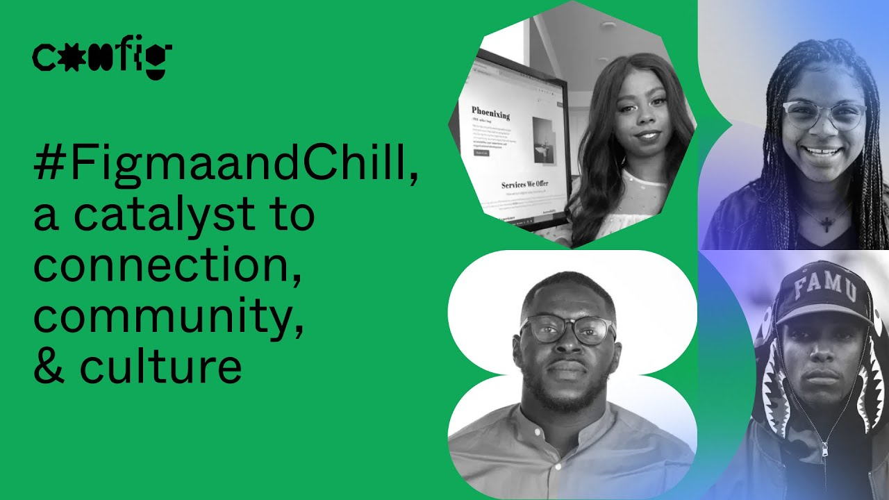 #FigmaandChill, A Catalyst to Connection, Community, & Culture - Figma and Chill Team (Config 2021)