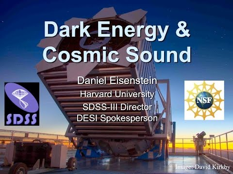 Daniel Eisenstein - Dark Energy & Cosmic Sound