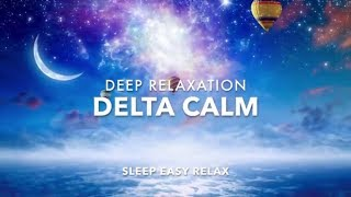 Peaceful Relaxing Sleep Music for Deep Calm, Fall Asleep Fast, Calm Down, Relaxation