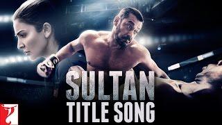Sultan Title Song  Salman Khan  Anushka Sharma  Sukhwinder Singh  Shadab Faridi