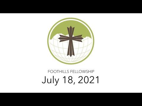 Foothills Fellowship Worship Service 7/18/21