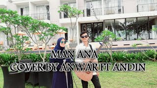 (LIVE ACCOUSTIK) MAN ANA - COVER BY. ANWAR FT. ANDIN