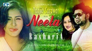 Bashoriya | Tanjib Sarowar Ft Neela | Affri | Boishakhi Exclusive Video | Bangla New Song 2018