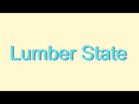 How to Pronounce Lumber State