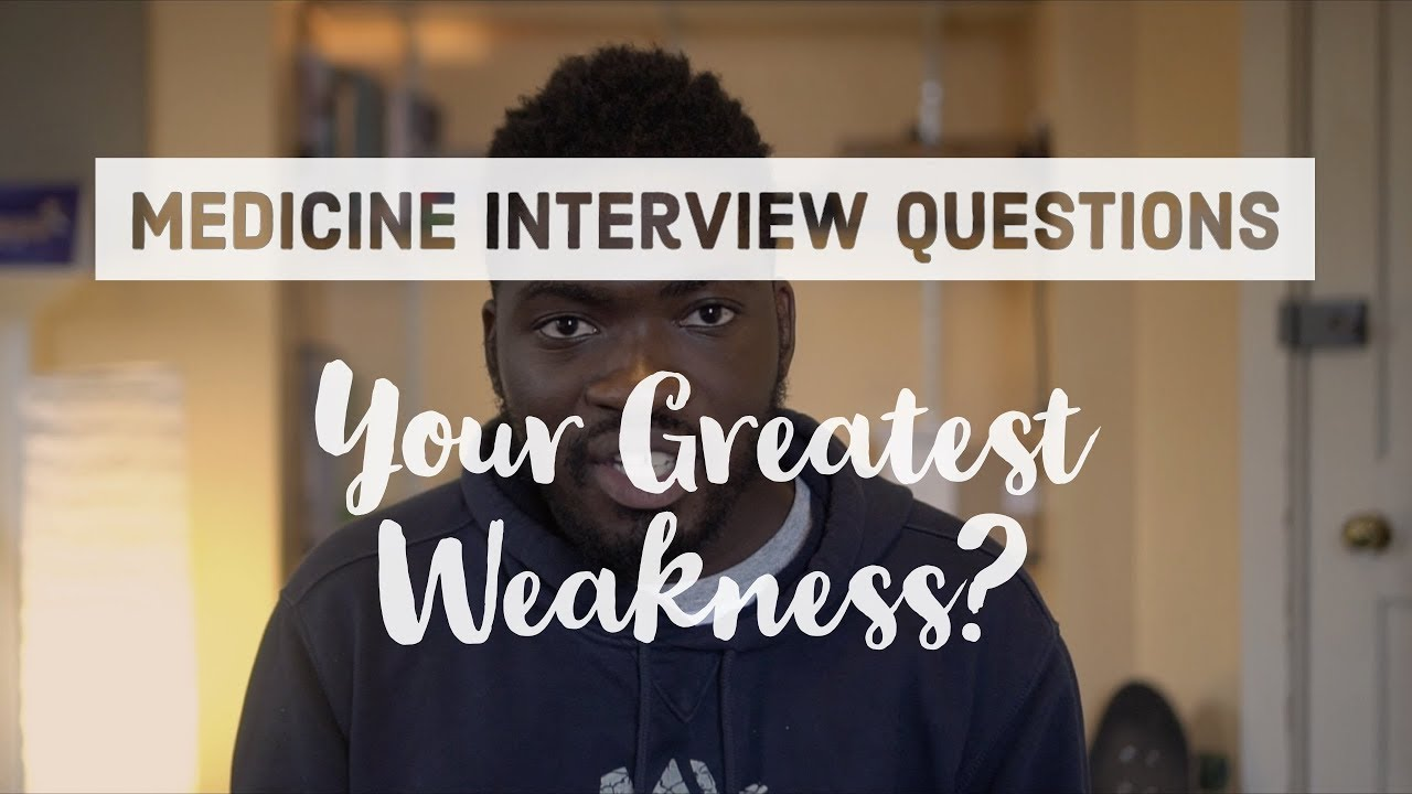 "Medicine interview questions how to answer ""what's your biggest."