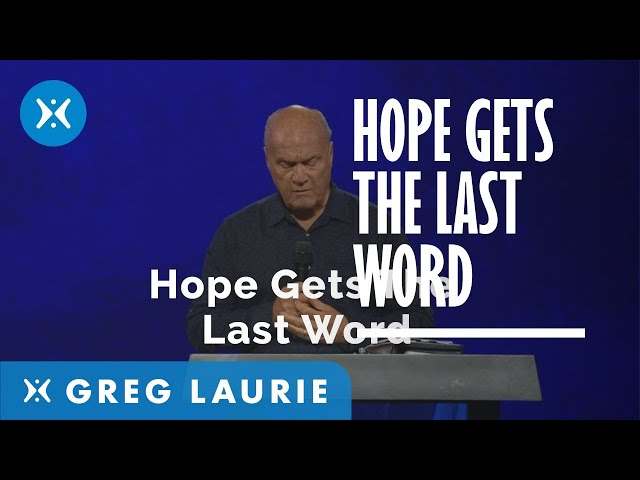 Hope Get's the Last Word (With Pastor Greg Laurie)