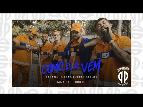 Papatinho - Como Ela Vem ft. Luccas Carlos, Xamã , PK, Orochi