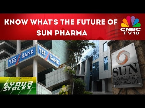 Your Stocks | Know What's the Future of Sun Pharma, Yes Bank | CNBC TV18