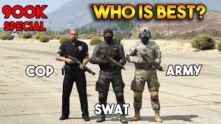 GTA 5 ONLINE : COPS VS SWAT VS ARMY (WHO IS BEST?) [900k SPECIAL]
