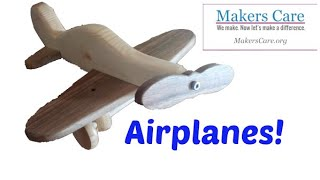 Wooden Airplanes!  Makers Care!