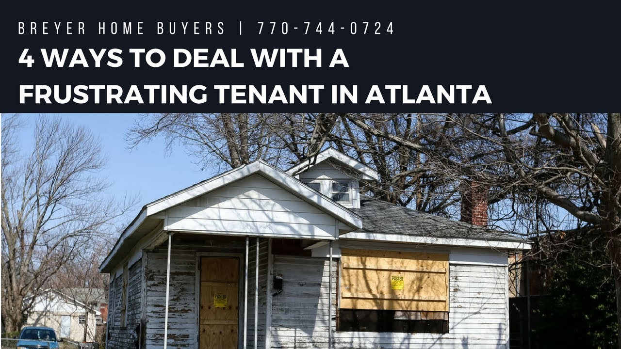 4 Ways To Deal With A Frustrating Tenant In Atlanta | Breyer Home Buyers 770-744-0724