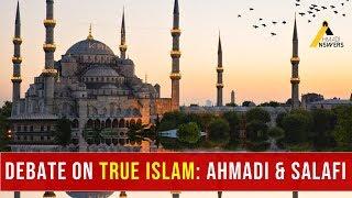 DEBATE ON ISLAM : Ahmadi Muslim and Salafi Sunni Muslim