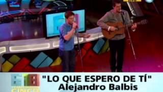 MUSICAL - ALEJANDRO BALBIS - LO QUE ESPERO DE TI - 01-08-13