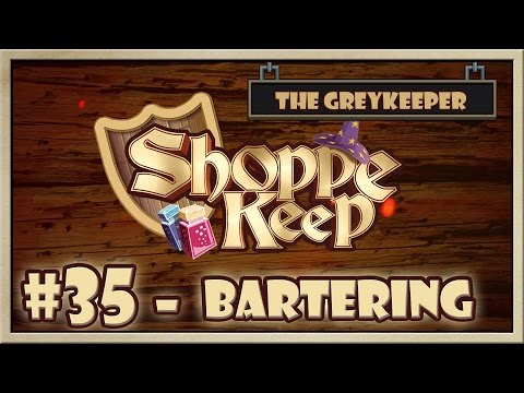 Shoppe Keep - [The Greykeeper - Part 35] - Bartering [60FPS]