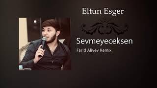 Eltun Esger - Sevmeyeceksen / Remix