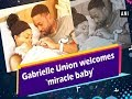 Gabrielle Union welcomes 'miracle baby'