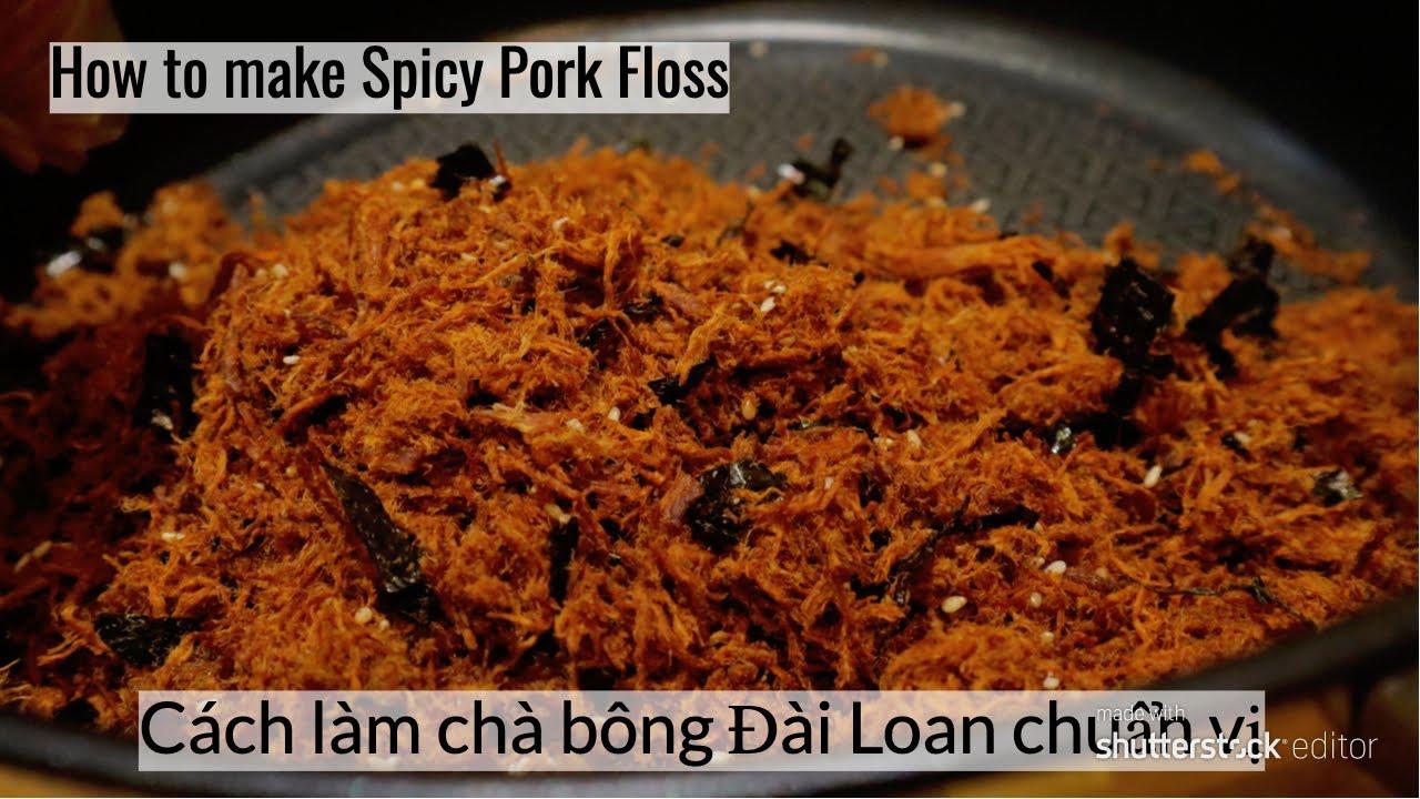Cách làm ruốc – chà bông Đài Loan chuẩn vị cho các loại bánh – How to make spicy pork floss
