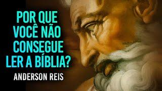 POR QUE VOCÊ NÃO CONSEGUE LER A BÍBLIA? - Anderson Reis