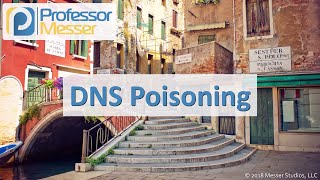 DNS Poisoning - CompTIA Network+ N10-007 - 4.4