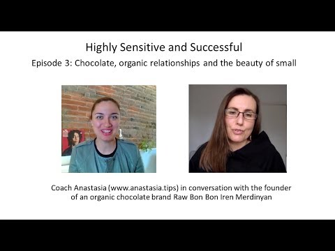 Highly Sensitive and Successful: episode 3. Chocolate, organic relationships and the beauty of small