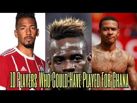 10 Players Who Could have Played For Ghana Black Stars | Jerome Boateng, Balotelli, Depay.