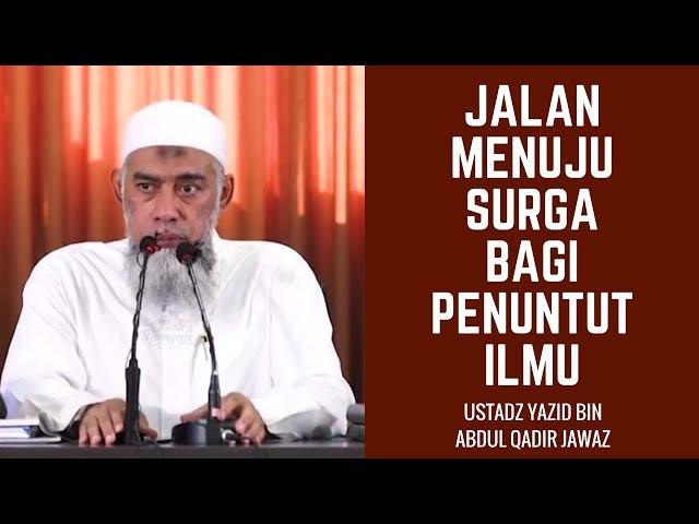 Jalan Menuju Surga Bagi Penuntut Ilmu - Ustadz Yazid bin Abdul Qadir Jawaz
