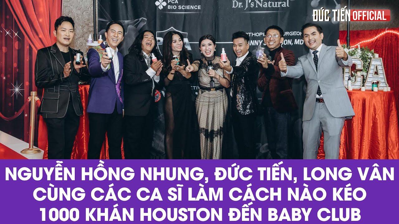 Nguyễn Hồng Nhung, Đức Tiến ,Long Vân cùng các cs  làm cách nào kéo 1000 khán Houston đến Baby Club