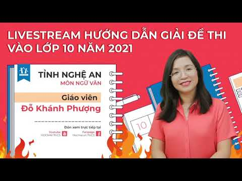 [Livestream] - Giải đề thi vào 10 tỉnh Nghệ An năm 2021 - môn Ngữ văn - Cô Đỗ Khánh Phượng