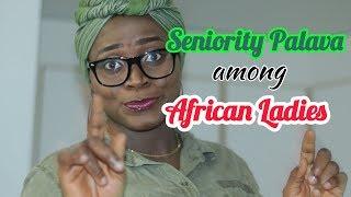 Seniority Palava among African Ladies