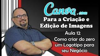 TUTORIAL CANVA - AULA 12 - COMO CRIAR DO ZERO UM LOGOTIPO PARA SEU NEGÓCIO