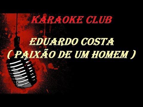EDUARDO COSTA - PAIXÃO DE UM HOMEM ( KARAOKE )