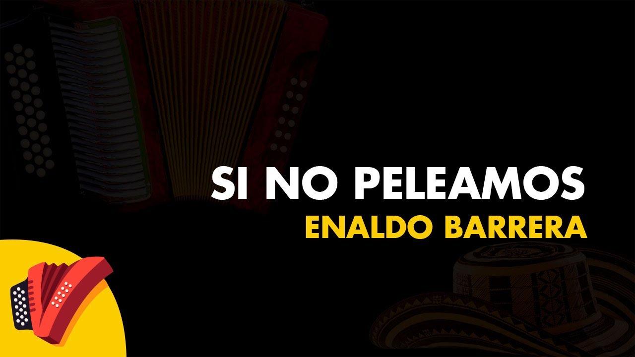 Download Si No Peleamos, Enaldo Barrera, Fiesta Vallenata - Vídeo Letra