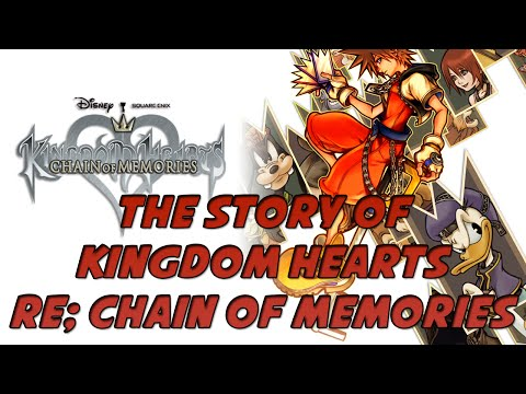 The Story of the  Kingdom Hearts Series: Re;Chain of Memories