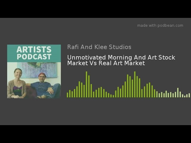 Unmotivated Morning And Art Stock Market Vs Real Art Market