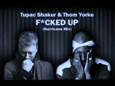 Fucked Up (Tupac & Thom Yorke)