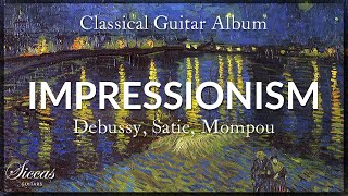 The Best of Impressionistic Classical Guitar Music | Compilation of Debussy, Satie, Mompou and more