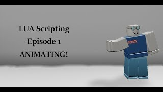 Roblox LUA Scripting, Episode 1: ANIMATING!