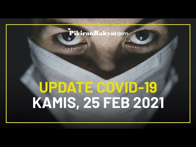 [BREAKING] Update Kasus Covid-19 di Indonesia per 25 Februari 2021: Kasus Aktif Kembali Berkurang
