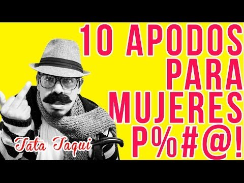 10 apodos para mujeres P%&#! | Don taqui - YouTube