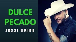 DULCE PECADO  - JESSI URIBE (LETRA)