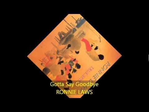 Ronnie Laws - GOTTA SAY GOODBYE