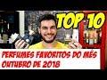 PERFUMES FAVORITOS DO MÊS OUTUBRO DE 2018