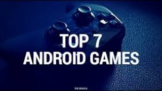 Top 7 best Games for android 2018 💯💯💥💥