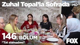"""Tat alamadım!""  Zuhal Topal'la Sofrada 146. Bölüm"